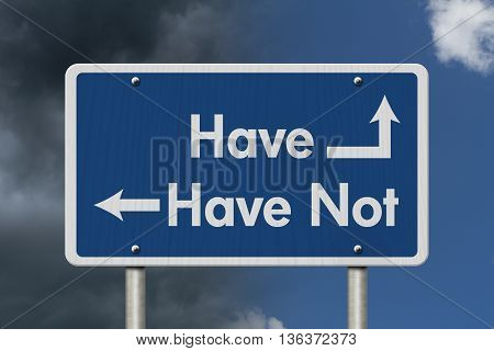 Difference between the Have and Have Not Blue Road Sign with text Have and Have Not with bright and stormy sky background, 3D Illustration