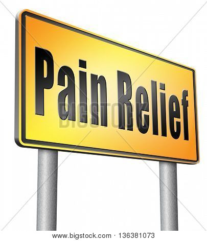 Pain relief or management by painkiller or other treatment of chronic back pain, road sign billboard.