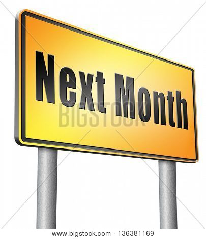 Next month, coming soon in the near future or an agenda time schedule calendar, road sign billboard.