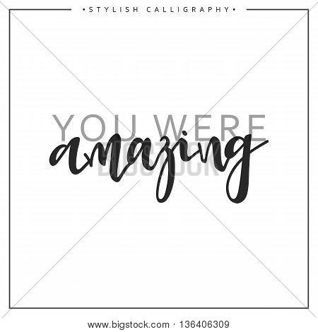 Calligraphy isolated on white background inscription phrase, You were amazing.