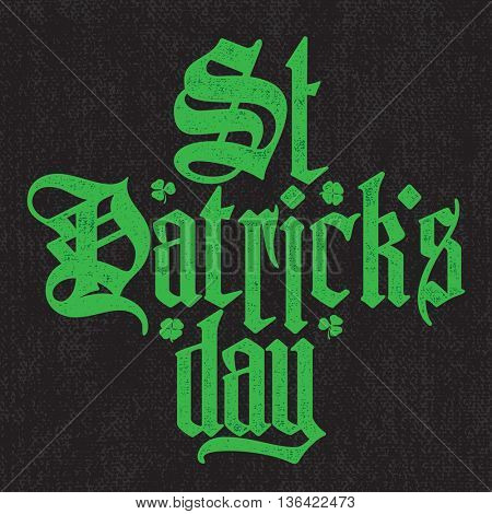 Saint Patricks Day green gothic lettering on black canvas background. calligraphic t-shirt design