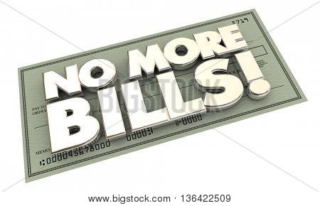 No More Bills Payments Debt Words Check 3d Illustration