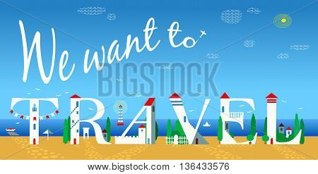 Inscription We want to travel. Artistic font. Plane in the sky. Summer beach. Cute white houses on the coast. Illustration