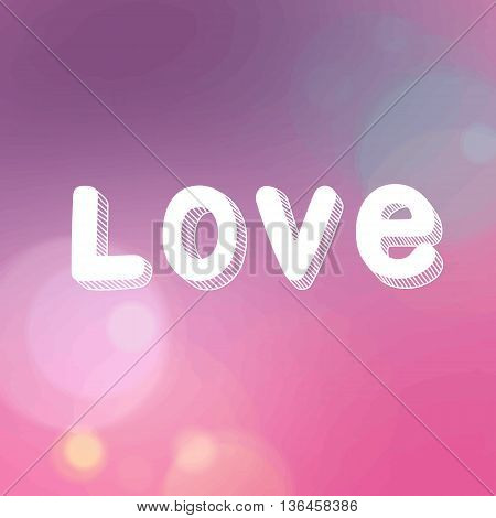 Vector inscription love on a pink background with bokeh and light. LOVE Happy Valentines day card.Vector Blurred Soft Background. handwritten typographic poster, original hand made quote lettering