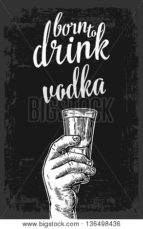 Male hand holding a glass with vodka. Vintage vector engraving illustration for label poster invitation to invitation to party and birthday.