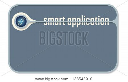 Vector text box for your text and the words smart application and check box