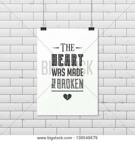 The heart was made to be broken - Quote typographical Background on the poster. Vector EPS10 illustration.