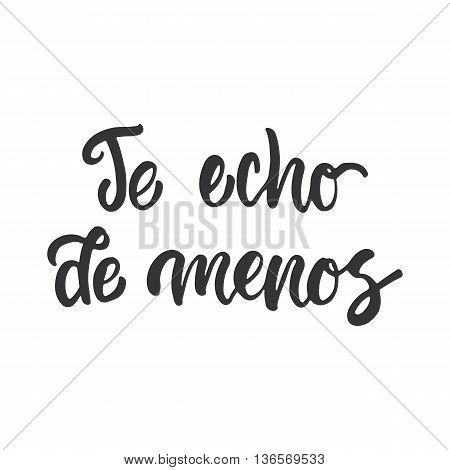 Te Echo De Menos - I Miss You, Lettering Calligraphy Phrase In Spanish, Handwritten Text Isolated On