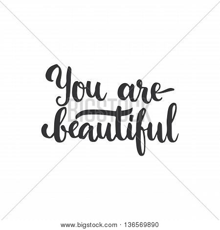 You Are Beautiful - Hand Drawn Lettering Phrase, Isolated On The White Background. Fun Brush Ink Ins