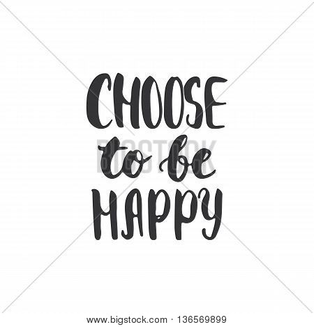 Choose To Be Happy - Hand Drawn Lettering Phrase, Isolated On The White Background. Fun Brush Ink In