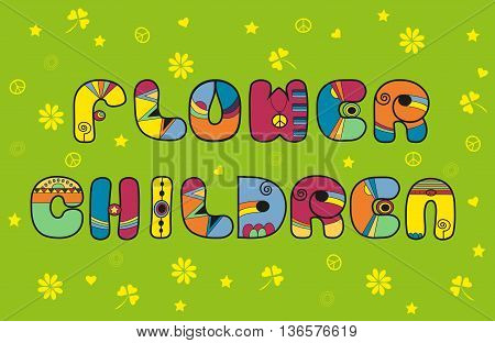 Inscription Flower Children. Hippy font. Colorful Letters. Yellow symbols of pacifics and flowers. Illustration.