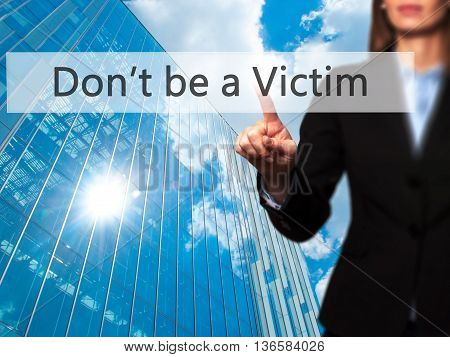 Don't Be A Victim - Businesswoman Hand Pressing Button On Touch Screen Interface.