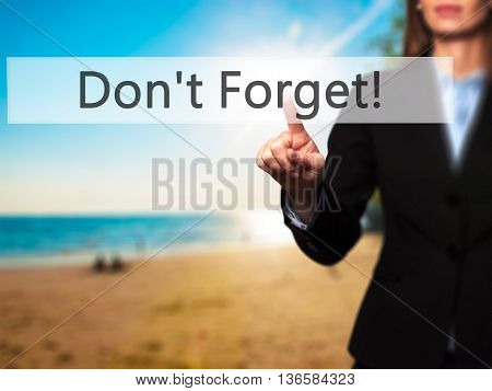 Don't Forget! - Businesswoman Hand Pressing Button On Touch Screen Interface.