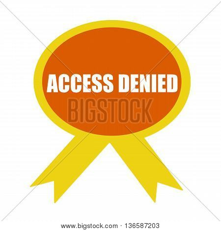 access denied white wording on background Orange ribbon