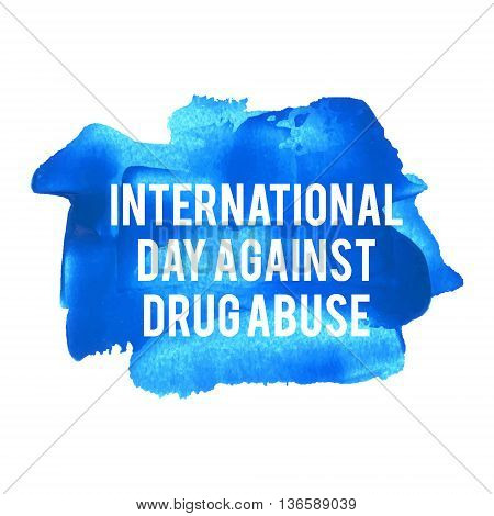 International Day Against Drug Abuse Holiday celebration card poster logo lettering words text written on blue painted background vector illustration.