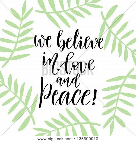 Handwritten lettering. Hand drawn vector lettering design. Inspiration phrase. we believe in love and peace