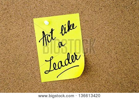 Act Like A Leader Written On Yellow Paper Note