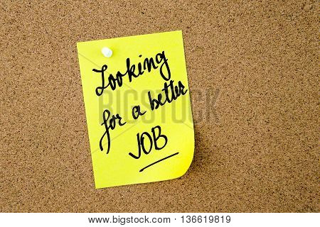 Looking For A Better Job Written On Yellow Paper Note
