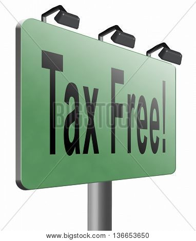 Tax free zone or not paying taxes low price shop having good credit financial success paying debts for financial freedom taxfree, road sign bilboard., 3D illustration, isolated on white