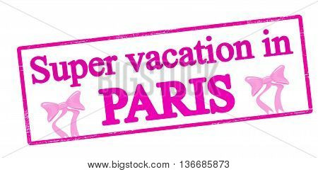 Rubber stamp with text super vaction in Paris inside vector illustration