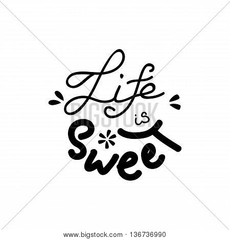 Hand writing quote 'Life is sweet'. Positive printable sign. Creative trendy art poster about summer and love. Life is sweet lettering. Vector illustration.