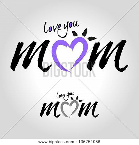 love you mom handwritten calligraphy, vector lettering illustration