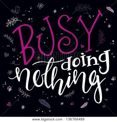 vector hand drawn inspiration lettering quote - i am busy doing nothing - with decorative elements. Can be used as nice card or poster.
