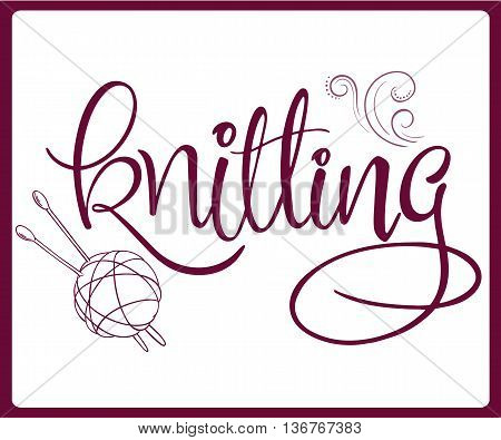 vector hand lettering label - knitting - with ball of yarn and needles. Design for poster, t-shirt or mug.