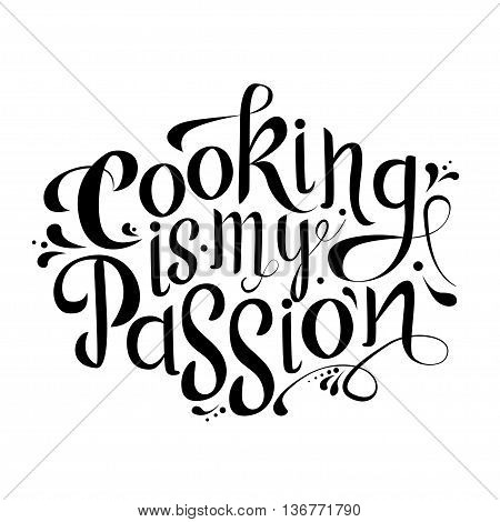 Cooking is my passion. Vector poster design. Quote typographical element for card postcard blog poster. Hand drawn lettering template