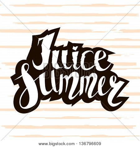 Juice summer. Handwritten unique lettering. Inspirational quote.It can be used as a print card postcardon T-shirts and bags. Vector Illustration