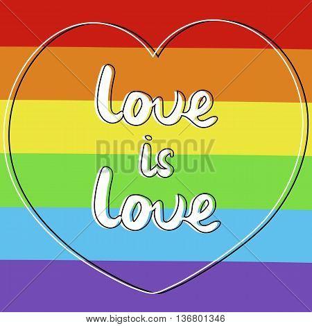 Handlettered love is love. Heart shape. Lgbt rainbow background. Vector illustration.