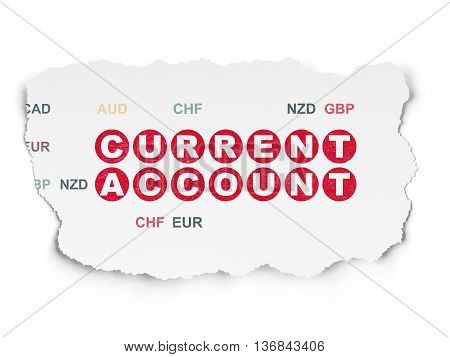 Money concept: Painted red text Current Account on Torn Paper background with  Currency