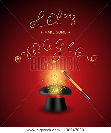 Magician hat with a magic wand and magic shine on a red background. Quote Let s make some magic.Vector illustration