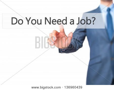 Do You Need A Job ? - Businessman Hand Touch  Button On Virtual  Screen Interface