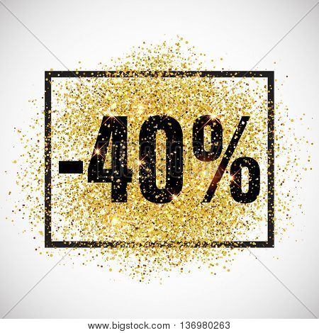 40 percent off discount promotion tag. Promo sale label. New Year, Christmas offer. Golden glitter template for shop banner, poster, certificate. Gold glittering vector flares on white background.