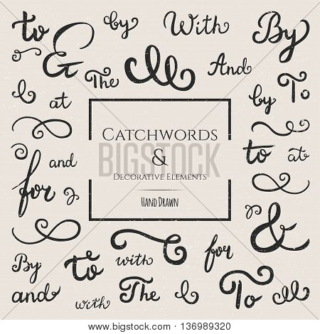 Hand drawn collection of catchwords: and at by for with the to ampersands & decorative elements for advertising labeling greeting cards & invitations. Retro style, distressed. Hand lettering