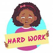 Hard Work Banner. Sad African Or Afro-american Girl Holding Poster - Hard Work. Vector Illustration poster