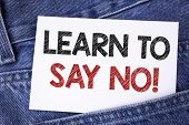 Text Sign Showing Learn To Say No Motivational Call. Conceptual Photo Encouragement Advice Tips Mora poster