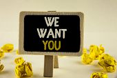Handwriting Text We Want You. Concept Meaning Employee Help Wanted Workers Recruitment Headhunting E poster