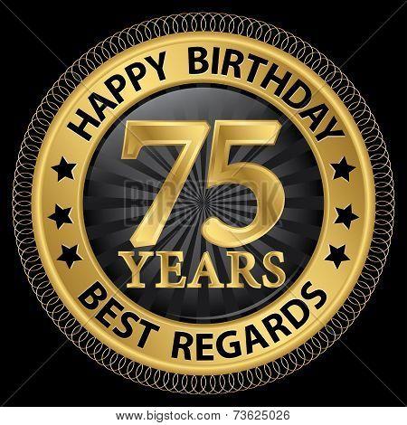 75 Years Happy Birthday Best Regards Gold Label,vector Illustration