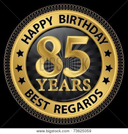 85 Years Happy Birthday Best Regards Gold Label,vector Illustration