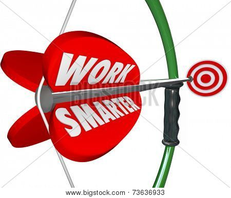 Work Smarter words on a bow and arrow aiming at a target as efficient productive working plan or strategy