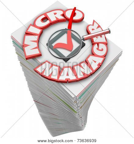 Micro Manager words in 3d letters on a stack of papers and magnifying glass to illustrate a boss or employer who over controls workers