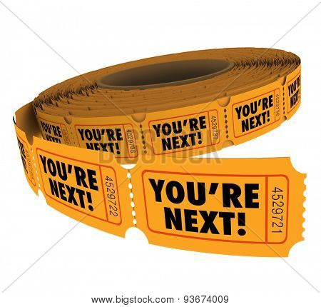 You're Next words on tickets in a roll to illustrate your turn in customer service or support