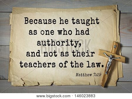 Bible verses from Matthew.Because he taught as one who had authority, and not as their teachers of the law.