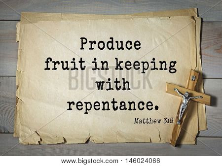 Bible verses from Matthew.Produce fruit in keeping with repentance.