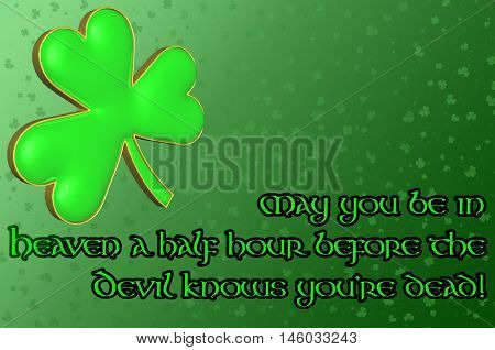 Saint Patrick's Day Card with green clover leaf and Irish blessing. Message May you be in heaven a half hour before the devil knows you're dead