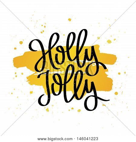Quote Holly Jolly. The trend calligraphy. Vector illustration on white background with a smear of yellow ink. Great holiday gift card for the new year.