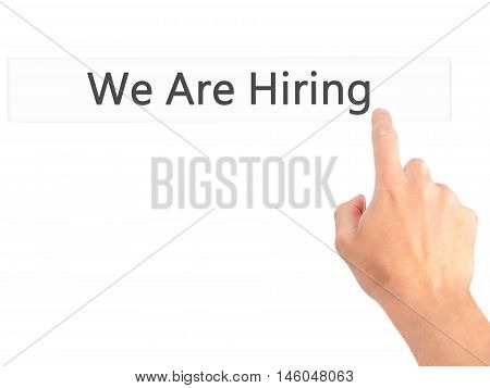 We Are Hiring - Hand Pressing A Button On Blurred Background Concept On Visual Screen.