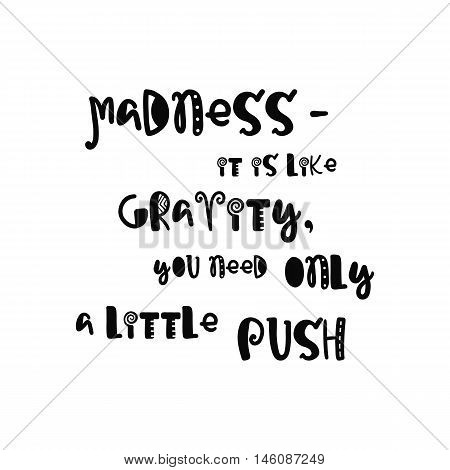 Vector calligraphy. Hand drawn lettering poster. Vintage typography card with fun letters. Madness it is like gravity, you need only a little push.